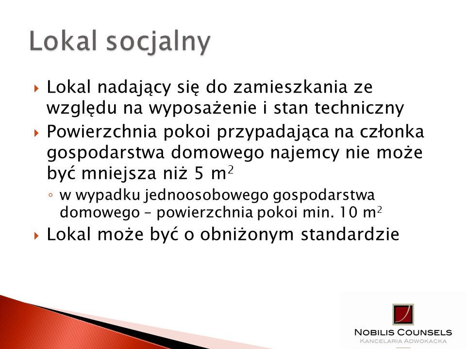 Lokal socjalny Lokal nadający się do zamieszkania ze względu na wyposażenie i stan techniczny.