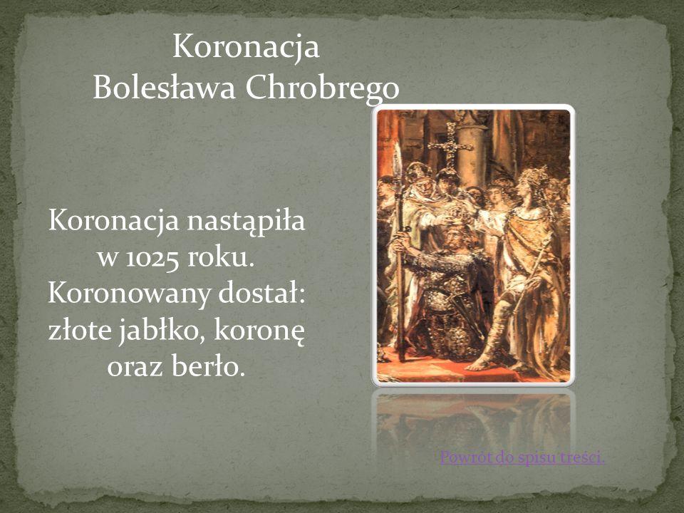 Koronacja Bolesława Chrobrego Koronacja nastąpiła w 1025 roku.