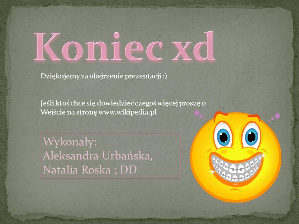 Koniec xd Wykonały: Aleksandra Urbańska, Natalia Roska ; DD