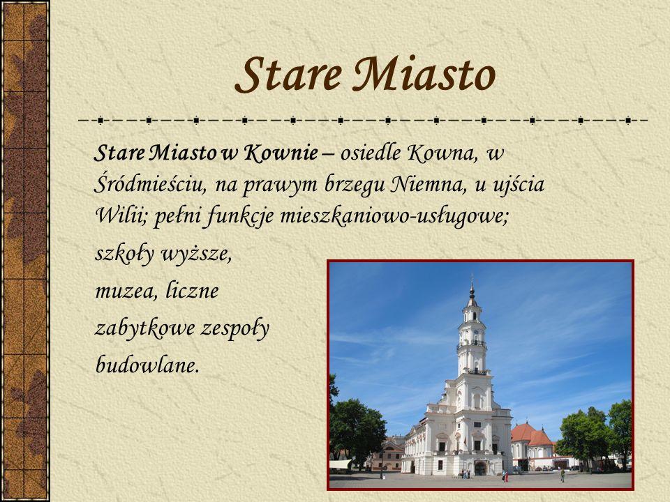 Stare Miasto Stare Miasto w Kownie – osiedle Kowna, w Śródmieściu, na prawym brzegu Niemna, u ujścia Wilii; pełni funkcje mieszkaniowo-usługowe;