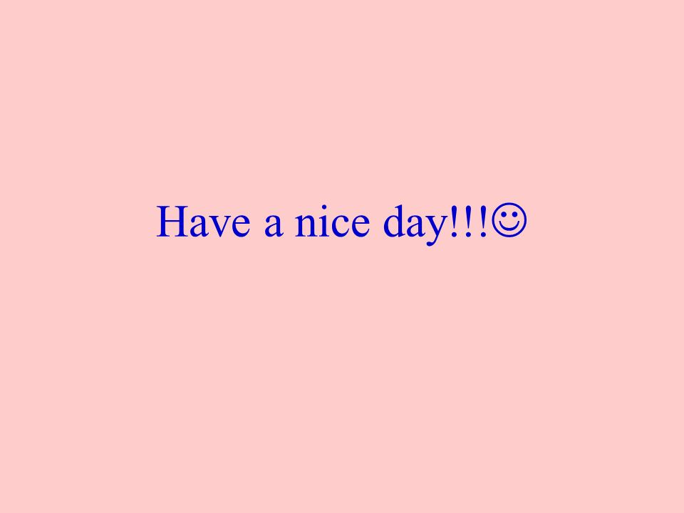 Have a nice day!!!