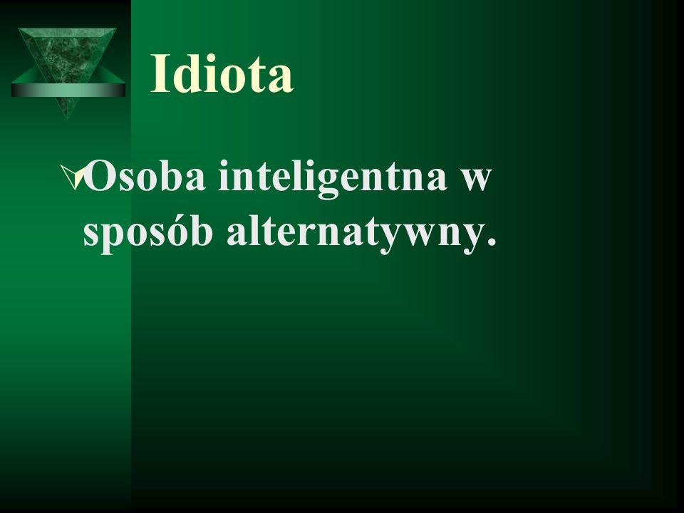 Idiota Osoba inteligentna w sposób alternatywny.