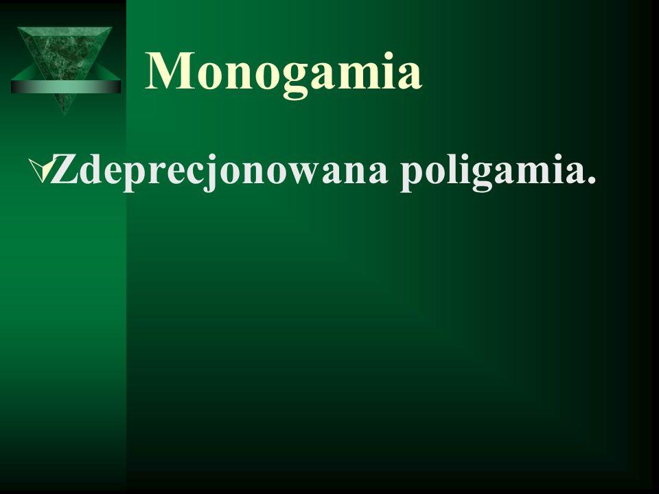 Monogamia Zdeprecjonowana poligamia.