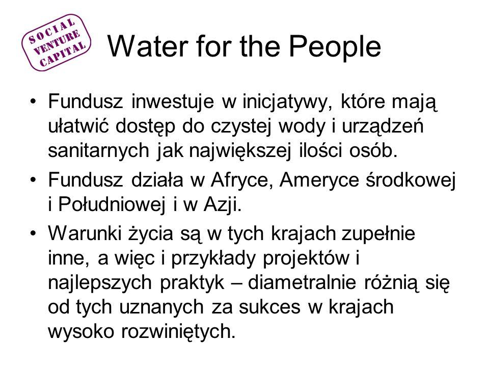 Water for the People Fundusz inwestuje w inicjatywy, które mają ułatwić dostęp do czystej wody i urządzeń sanitarnych jak największej ilości osób.