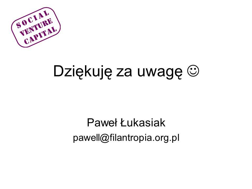 Dziękuję za uwagę  Paweł Łukasiak pawell@filantropia.org.pl