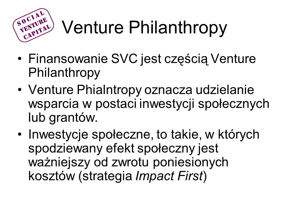Venture Philanthropy Finansowanie SVC jest częścią Venture Philanthropy.