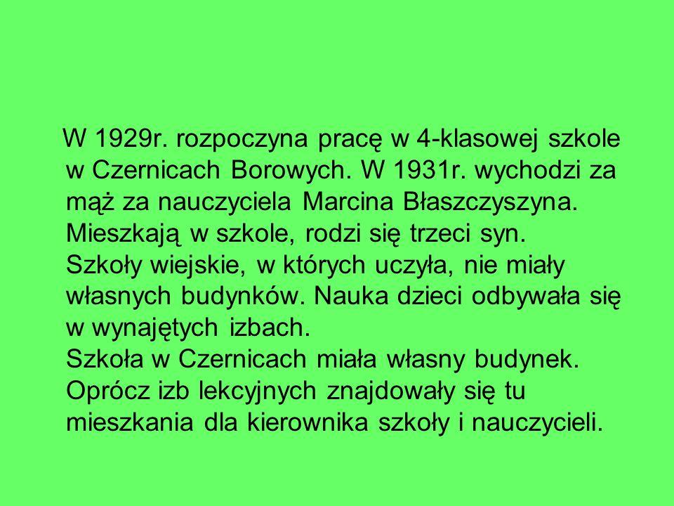 W 1929r. rozpoczyna pracę w 4-klasowej szkole w Czernicach Borowych