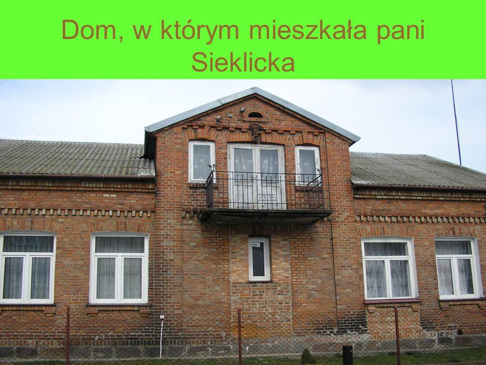 Dom, w którym mieszkała pani Sieklicka