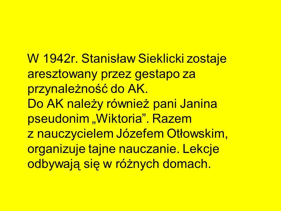 W 1942r. Stanisław Sieklicki zostaje aresztowany przez gestapo za przynależność do AK.