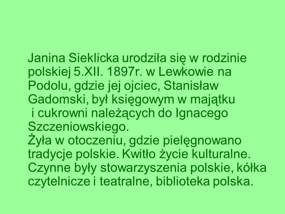 Janina Sieklicka urodziła się w rodzinie polskiej 5. XII. 1897r
