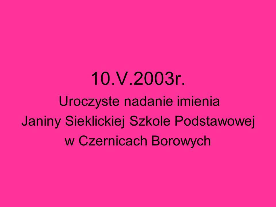 10.V.2003r. Janiny Sieklickiej Szkole Podstawowej