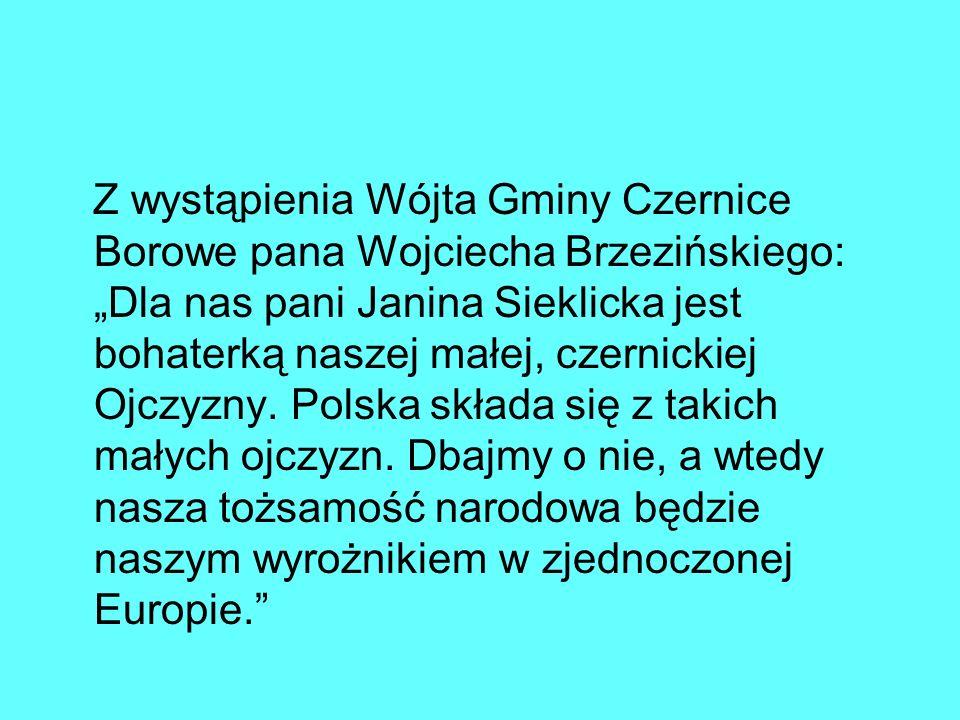 """Z wystąpienia Wójta Gminy Czernice Borowe pana Wojciecha Brzezińskiego: """"Dla nas pani Janina Sieklicka jest bohaterką naszej małej, czernickiej Ojczyzny."""