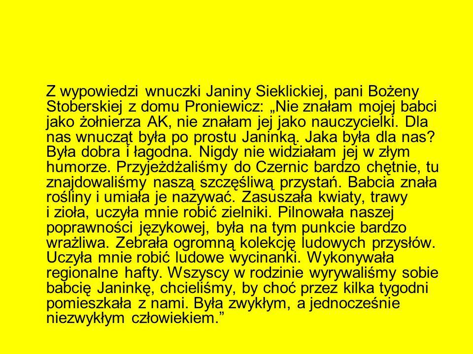 """Z wypowiedzi wnuczki Janiny Sieklickiej, pani Bożeny Stoberskiej z domu Proniewicz: """"Nie znałam mojej babci jako żołnierza AK, nie znałam jej jako nauczycielki."""