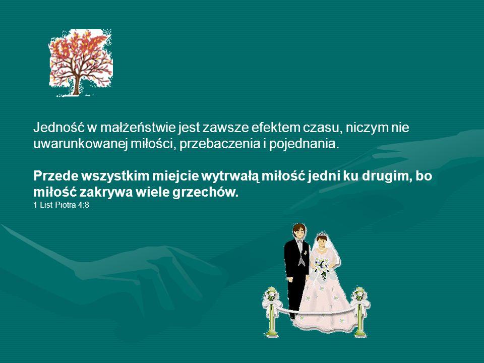 Jedność w małżeństwie jest zawsze efektem czasu, niczym nie uwarunkowanej miłości, przebaczenia i pojednania.