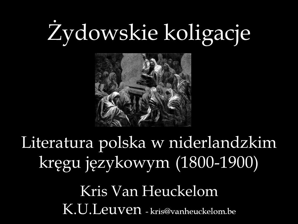 Żydowskie koligacje Literatura polska w niderlandzkim kręgu językowym (1800-1900) Kris Van Heuckelom K.U.Leuven - kris@vanheuckelom.be