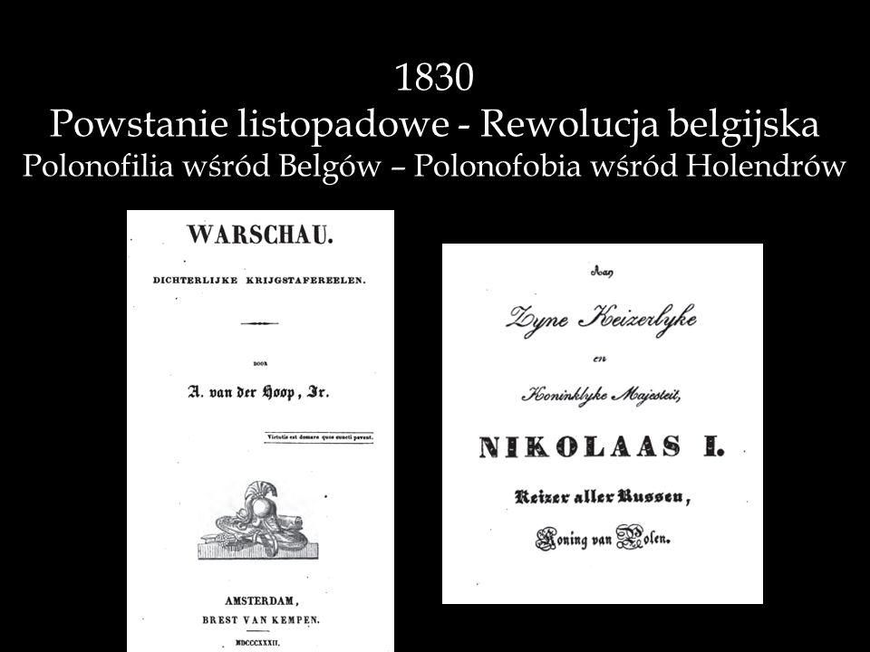 1830 Powstanie listopadowe - Rewolucja belgijska Polonofilia wśród Belgów – Polonofobia wśród Holendrów