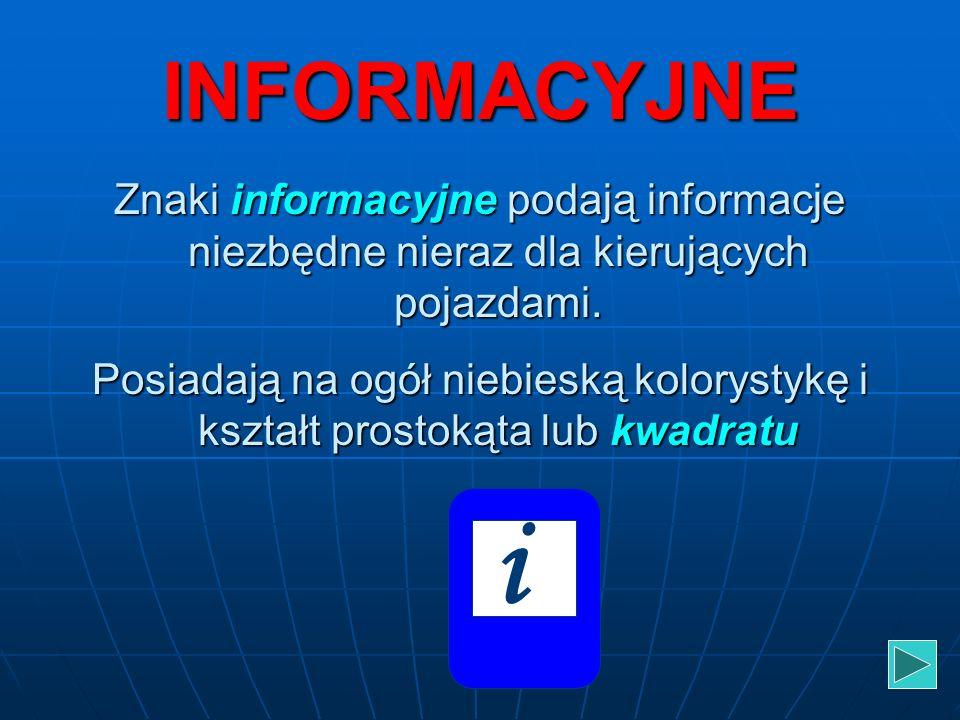 INFORMACYJNE Znaki informacyjne podają informacje niezbędne nieraz dla kierujących pojazdami.
