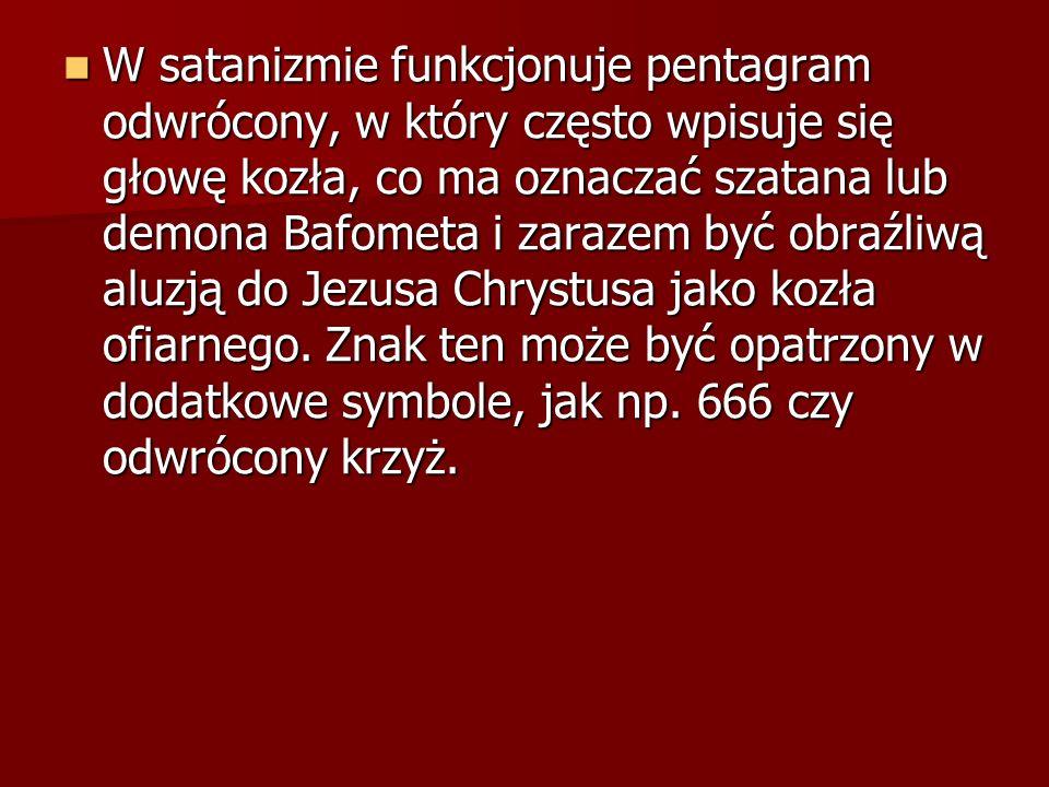 W satanizmie funkcjonuje pentagram odwrócony, w który często wpisuje się głowę kozła, co ma oznaczać szatana lub demona Bafometa i zarazem być obraźliwą aluzją do Jezusa Chrystusa jako kozła ofiarnego.