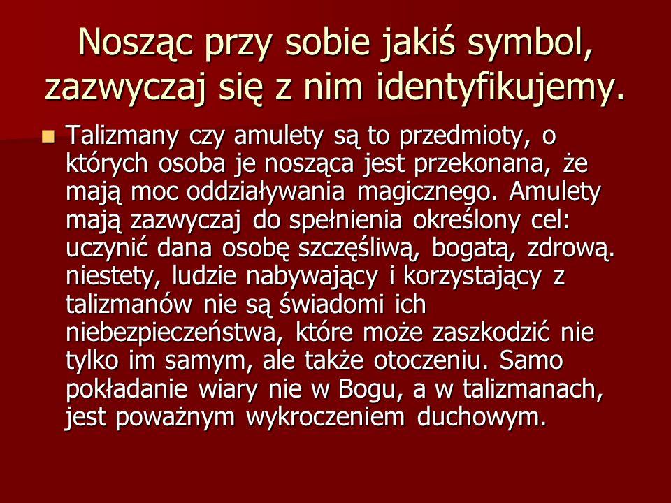 Nosząc przy sobie jakiś symbol, zazwyczaj się z nim identyfikujemy.