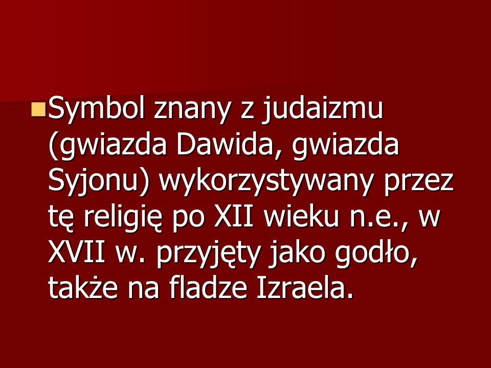 Symbol znany z judaizmu (gwiazda Dawida, gwiazda Syjonu) wykorzystywany przez tę religię po XII wieku n.e., w XVII w.