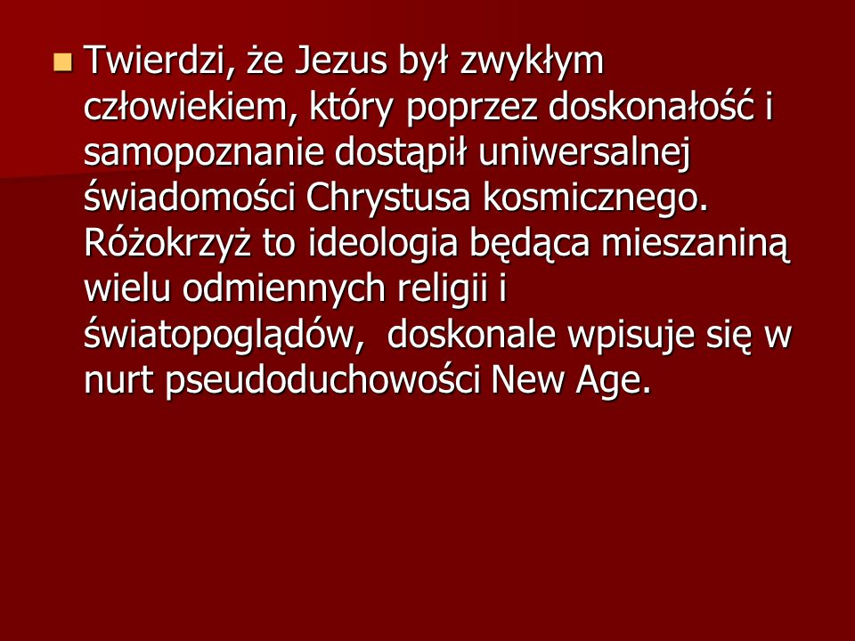 Twierdzi, że Jezus był zwykłym człowiekiem, który poprzez doskonałość i samopoznanie dostąpił uniwersalnej świadomości Chrystusa kosmicznego.