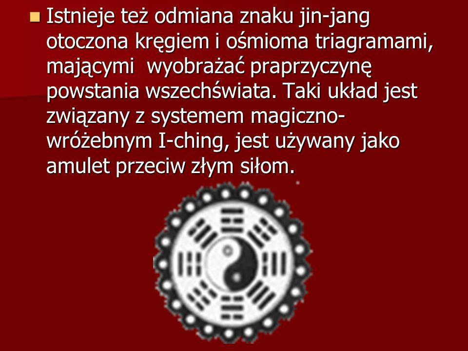 Istnieje też odmiana znaku jin-jang otoczona kręgiem i ośmioma triagramami, mającymi wyobrażać praprzyczynę powstania wszechświata.
