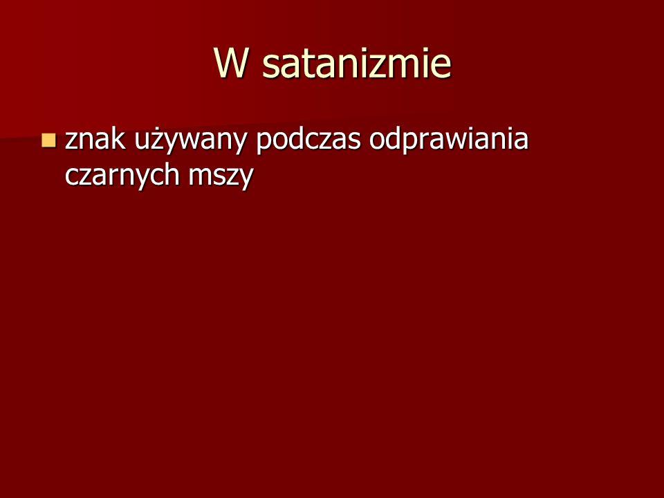 W satanizmie znak używany podczas odprawiania czarnych mszy