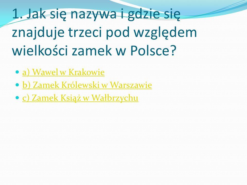 1. Jak się nazywa i gdzie się znajduje trzeci pod względem wielkości zamek w Polsce