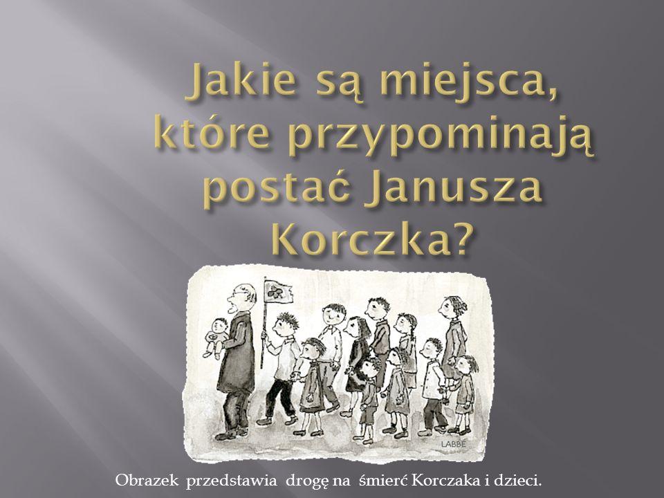 Jakie są miejsca, które przypominają postać Janusza Korczka