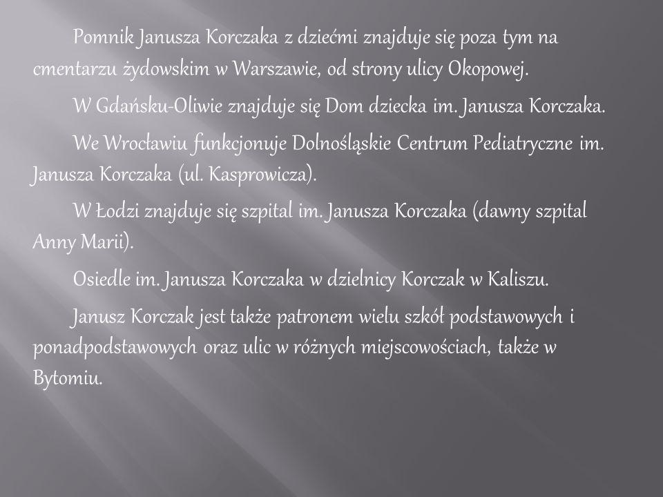 Pomnik Janusza Korczaka z dziećmi znajduje się poza tym na cmentarzu żydowskim w Warszawie, od strony ulicy Okopowej.