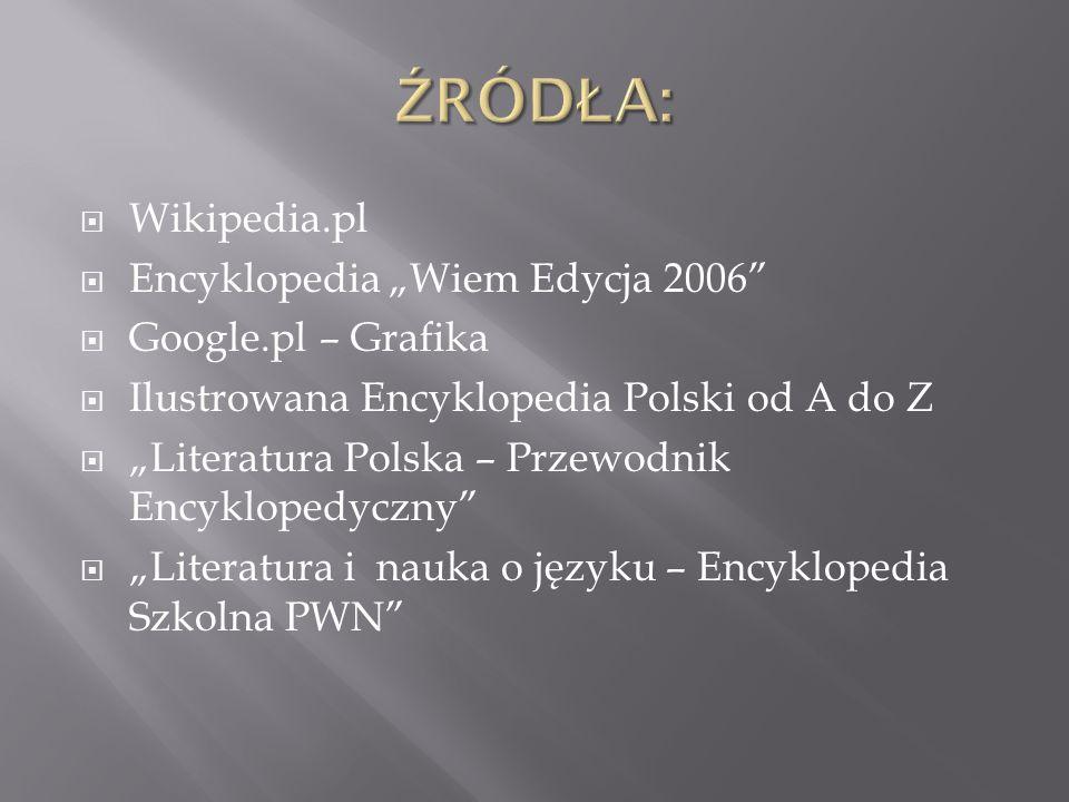 """ŹRÓDŁA: Wikipedia.pl Encyklopedia """"Wiem Edycja 2006"""