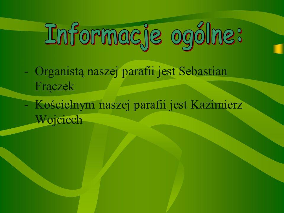Informacje ogólne: Organistą naszej parafii jest Sebastian Frączek