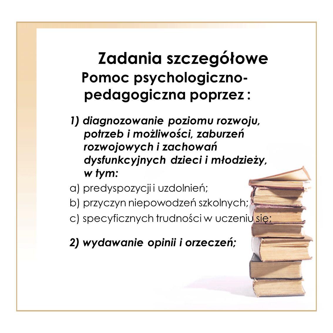 Zadania szczegółowe Pomoc psychologiczno-pedagogiczna poprzez :