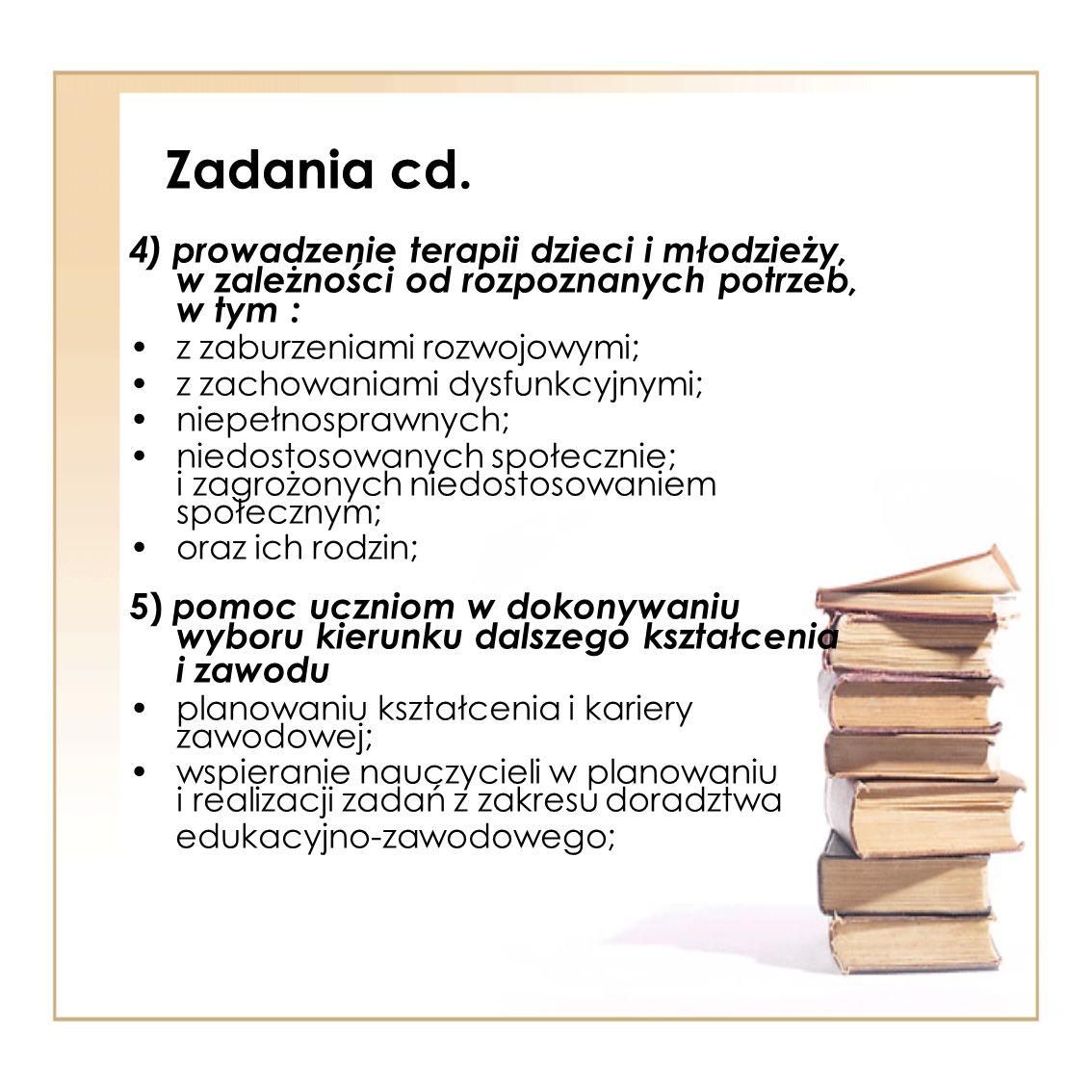 Zadania cd. 4) prowadzenie terapii dzieci i młodzieży, w zależności od rozpoznanych potrzeb, w tym :
