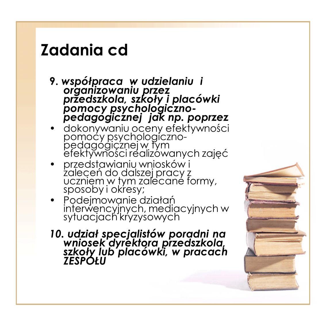 Zadania cd 9. współpraca w udzielaniu i organizowaniu przez przedszkola, szkoły i placówki pomocy psychologiczno-pedagogicznej jak np. poprzez.