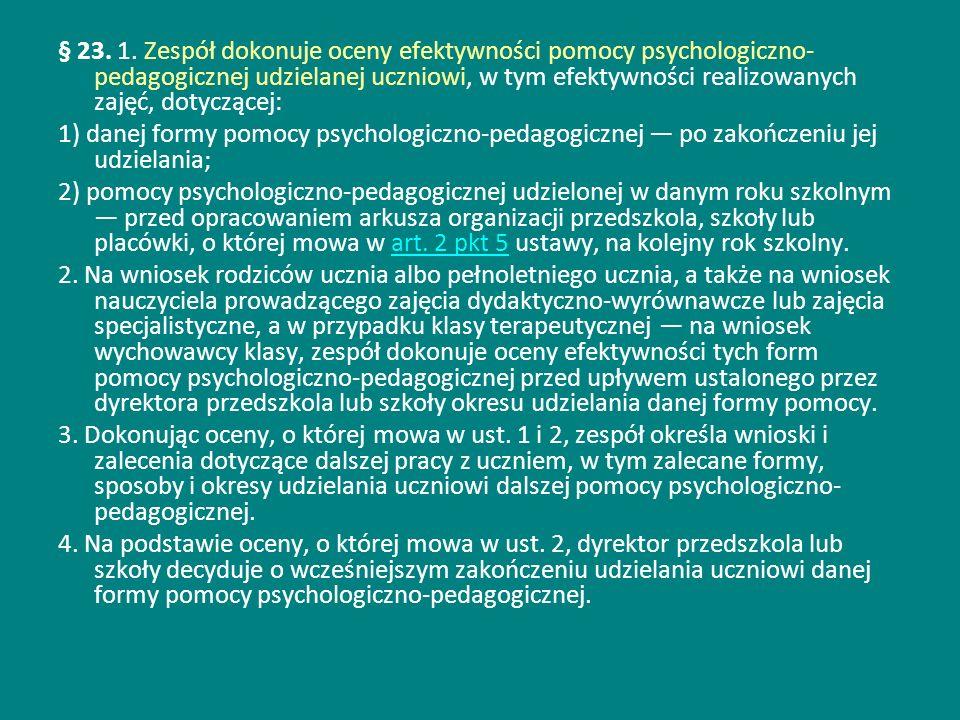 § 23. 1. Zespół dokonuje oceny efektywności pomocy psychologiczno-pedagogicznej udzielanej uczniowi, w tym efektywności realizowanych zajęć, dotyczącej: