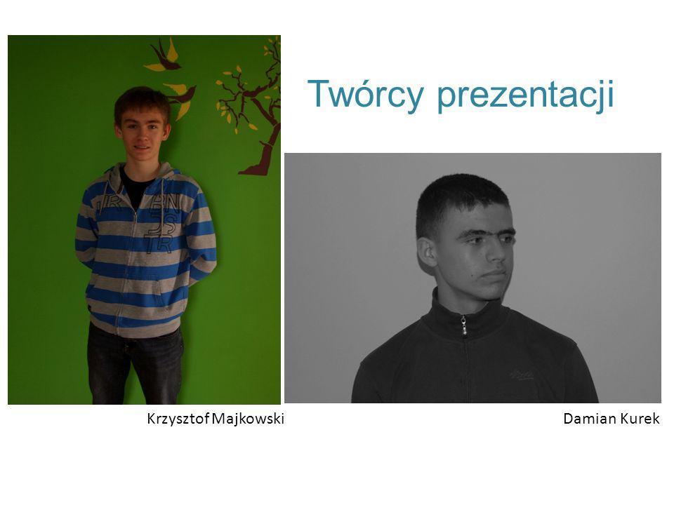 Twórcy prezentacji Krzysztof Majkowski Damian Kurek