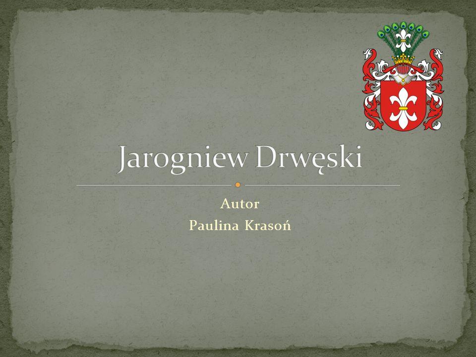 Jarogniew Drwęski Autor Paulina Krasoń