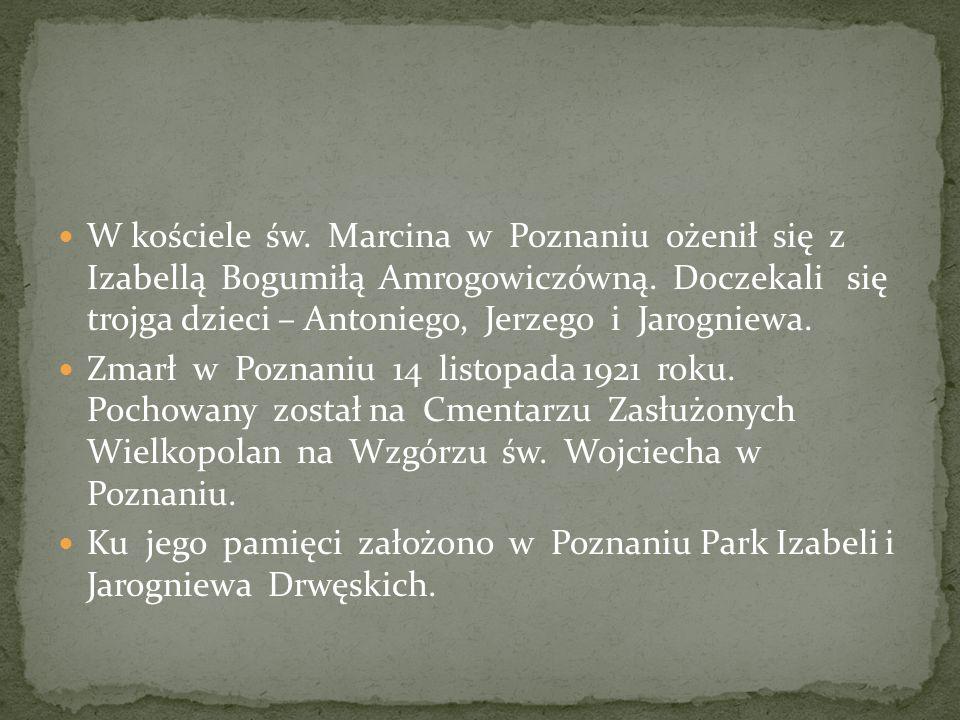 W kościele św. Marcina w Poznaniu ożenił się z Izabellą Bogumiłą Amrogowiczówną. Doczekali się trojga dzieci – Antoniego, Jerzego i Jarogniewa.