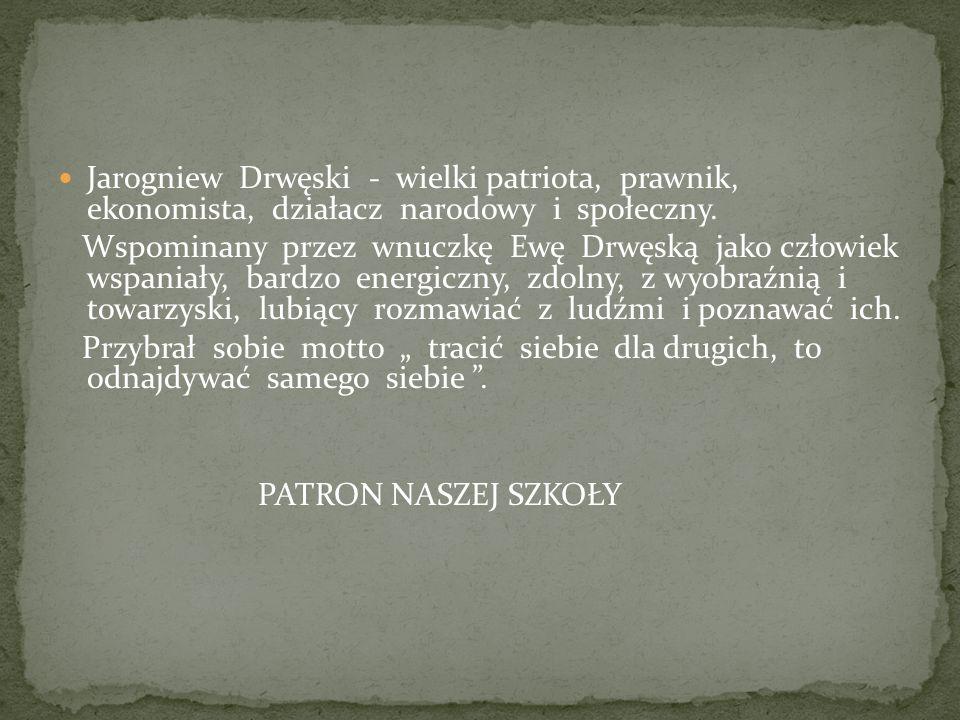 Jarogniew Drwęski - wielki patriota, prawnik, ekonomista, działacz narodowy i społeczny.