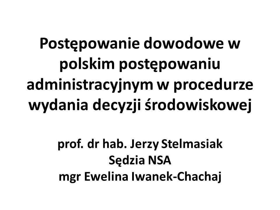 Postępowanie dowodowe w polskim postępowaniu administracyjnym w procedurze wydania decyzji środowiskowej prof.