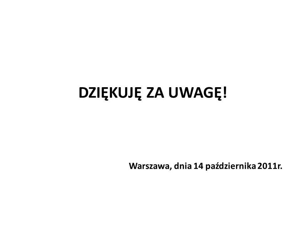 DZIĘKUJĘ ZA UWAGĘ! Warszawa, dnia 14 października 2011r.