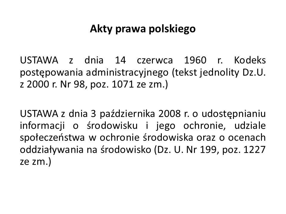 Akty prawa polskiego USTAWA z dnia 14 czerwca 1960 r. Kodeks postępowania administracyjnego (tekst jednolity Dz.U. z 2000 r. Nr 98, poz. 1071 ze zm.)