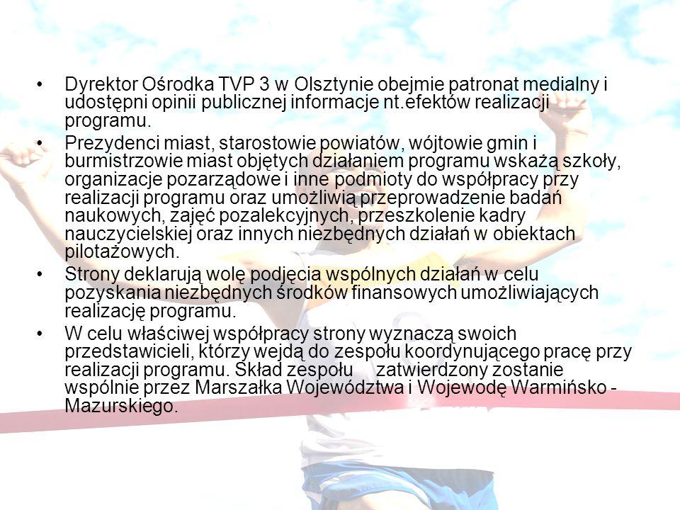 Dyrektor Ośrodka TVP 3 w Olsztynie obejmie patronat medialny i udostępni opinii publicznej informacje nt.efektów realizacji programu.