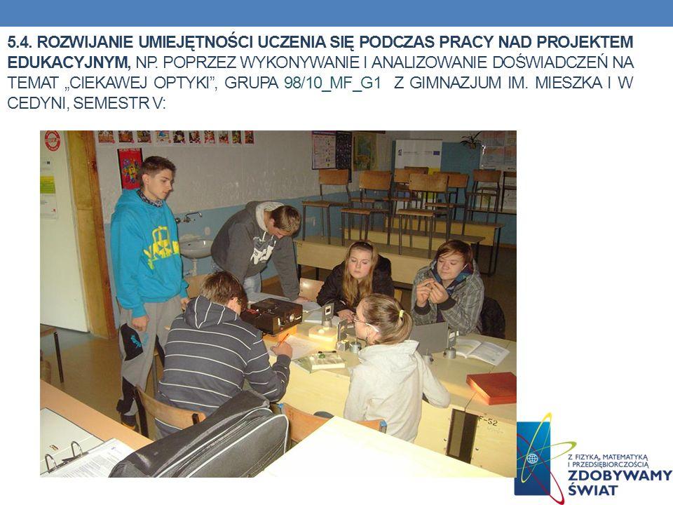 5.4. Rozwijanie umiejętności uczenia się podczas pracy nad projektem edukacyjnym, np.