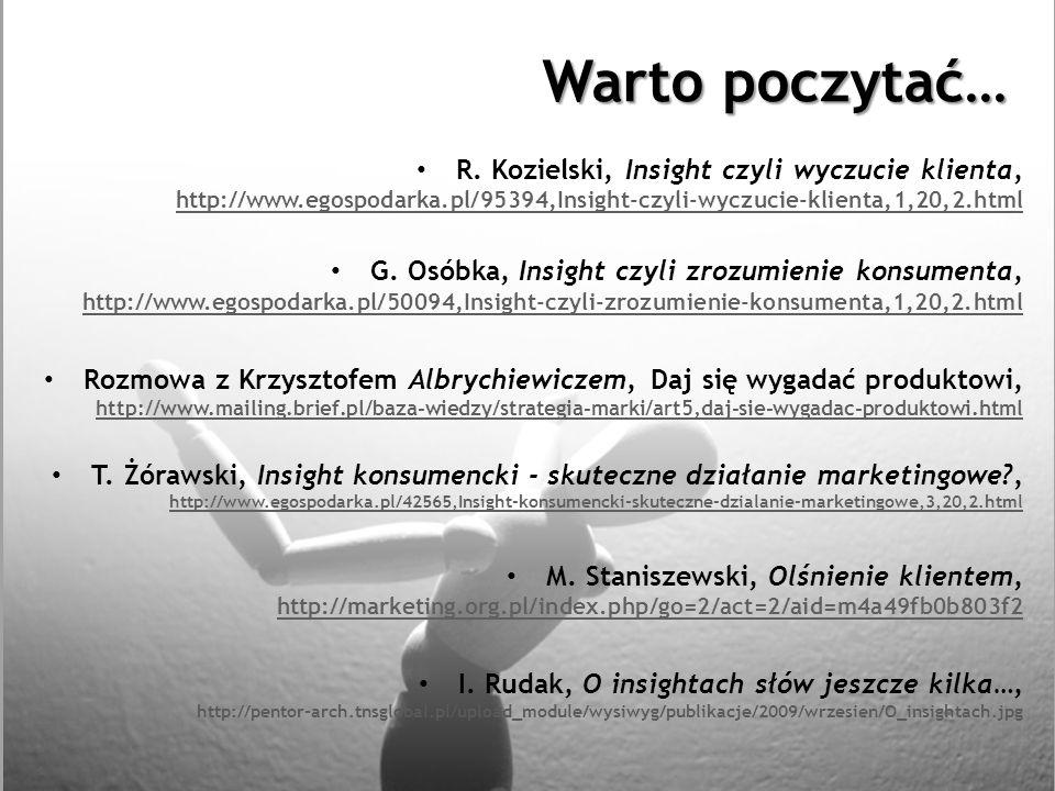 Warto poczytać… R. Kozielski, Insight czyli wyczucie klienta, http://www.egospodarka.pl/95394,Insight-czyli-wyczucie-klienta,1,20,2.html.