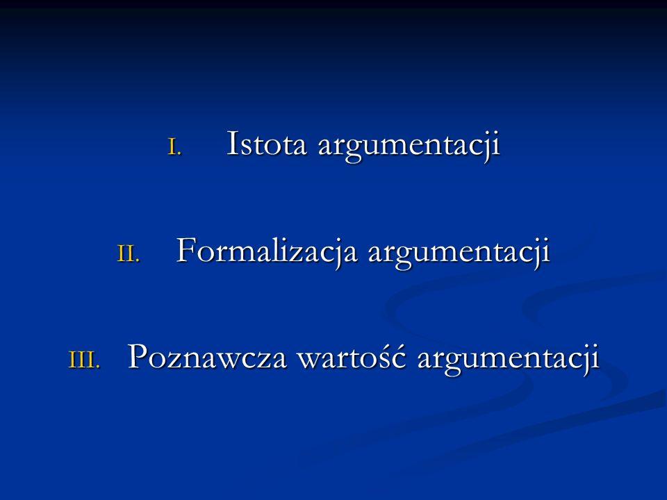 Formalizacja argumentacji Poznawcza wartość argumentacji