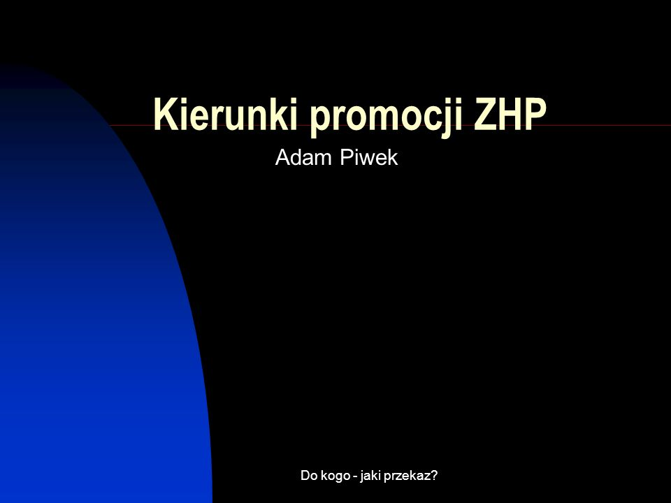 Kierunki promocji ZHP Adam Piwek Do kogo - jaki przekaz