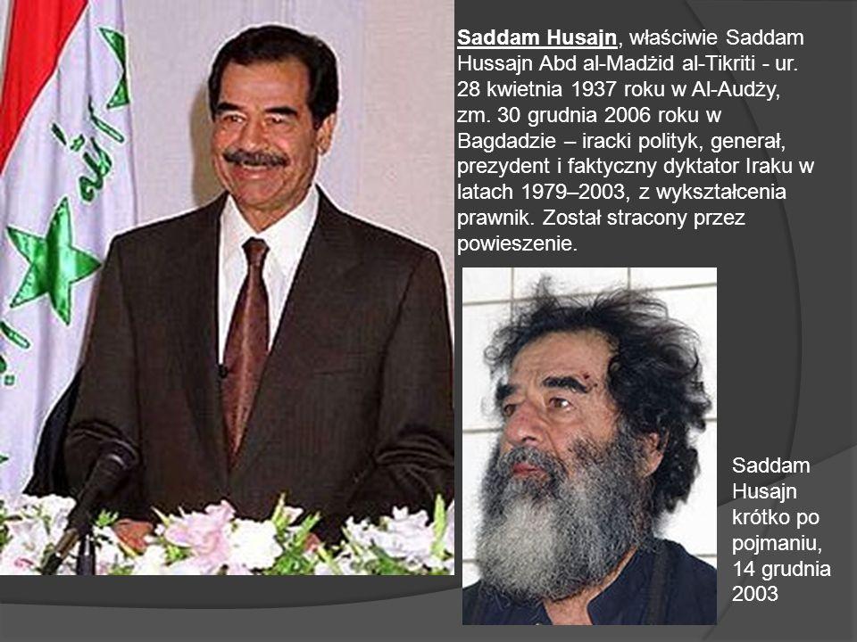 Saddam Husajn, właściwie Saddam Hussajn Abd al-Madżid al-Tikriti - ur