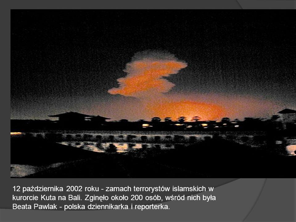 12 października 2002 roku - zamach terrorystów islamskich w kurorcie Kuta na Bali.